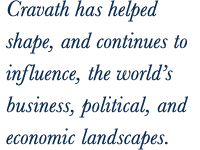 Cravath has helped shape, and continues to influence, the world's business, political, and economic landscapes.