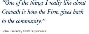 ''One of the things I really like about Cravath is how the Firm gives back to the community.'' John, Security Shift Supervisor