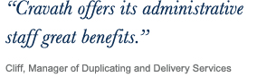 ''Cravath offers its administrative staff great benefits.'' Cliff, Manager of Duplicating and Delivery Services